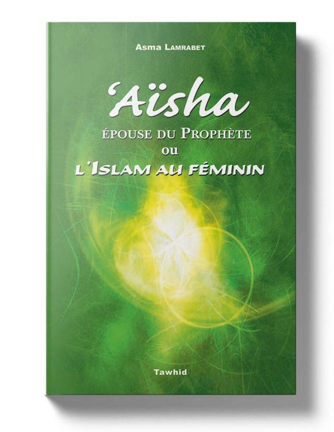 Aïsha, l'épouse du prophète ou L'Islam au féminin