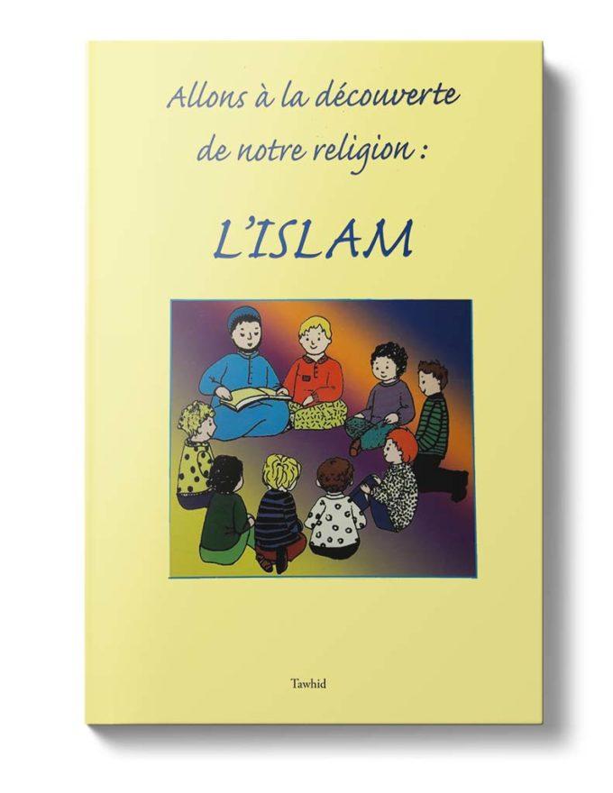 Allons à la découverte de notre religion, l''islam